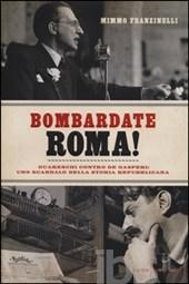 Bombardate Roma Guareschi contro De Gasperi uno scandalo della storia repubblicana