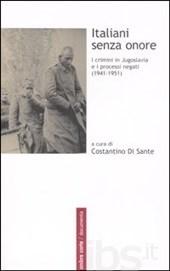 Italiani senza onore. I crimini in Jugoslavia e i processi negati (1941-1951) a cura di Costantino Di Sante, edizione Ombre Corte