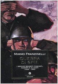 Guerra di Spie. I Servizi Segreti fascisti, nazisti e Alleati. 1939-1943