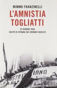 L'amnistia Togliatti. 22 giugno 1946 colpo di spugna sui crimini fascisti